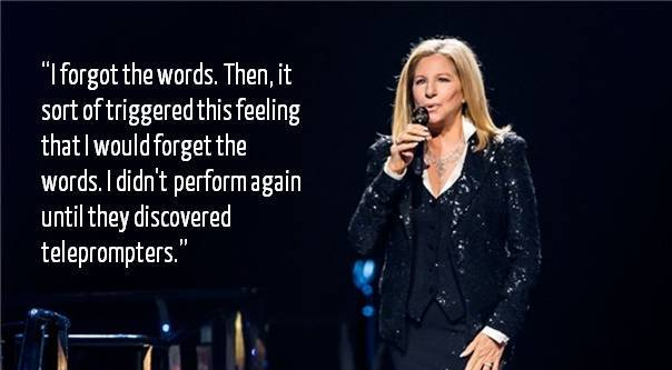I forgot the words. Then, it sort of triggered this feeling that I would forget the words. I didn't perform again until they discovered teleprompters. - Brabra Streisand