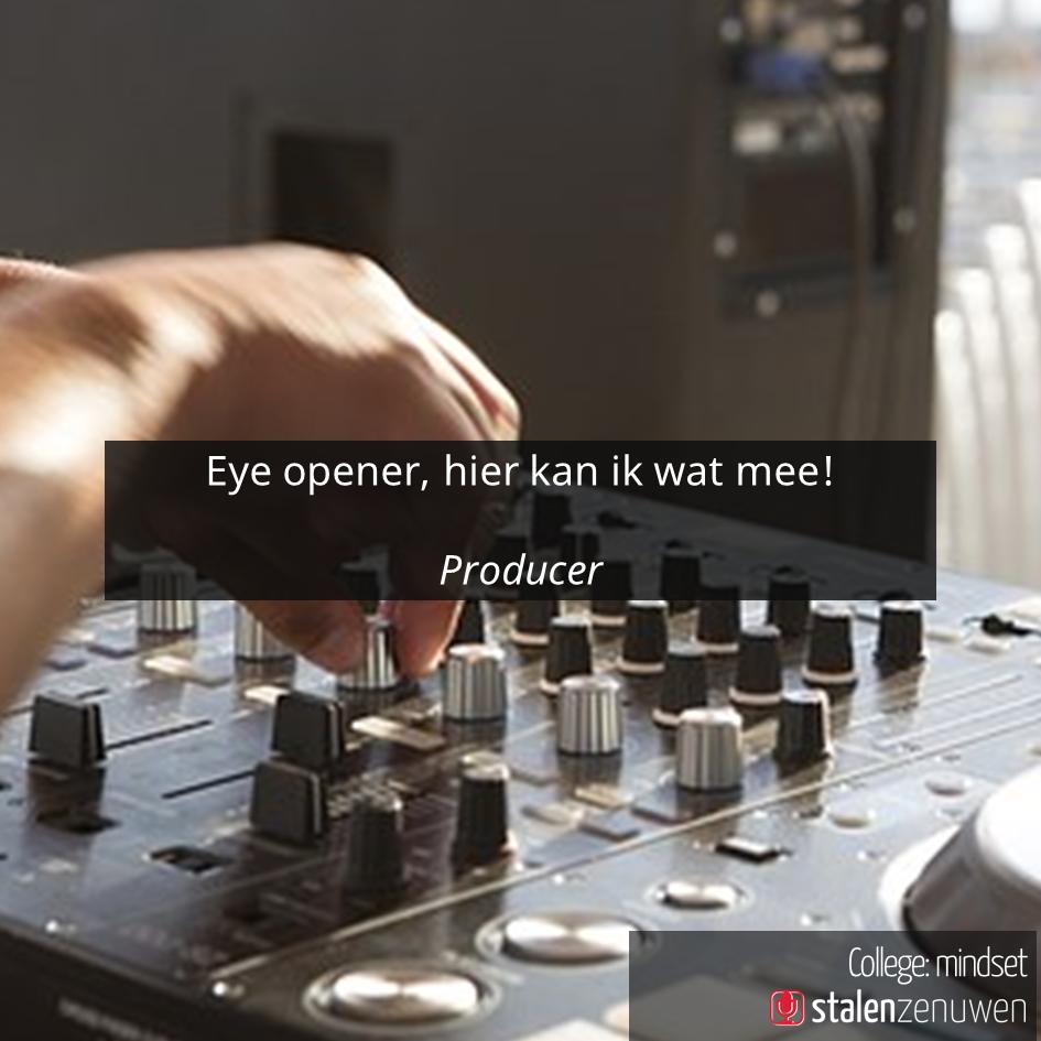 Eye-opener, hier kan ik wat mee! - Producer